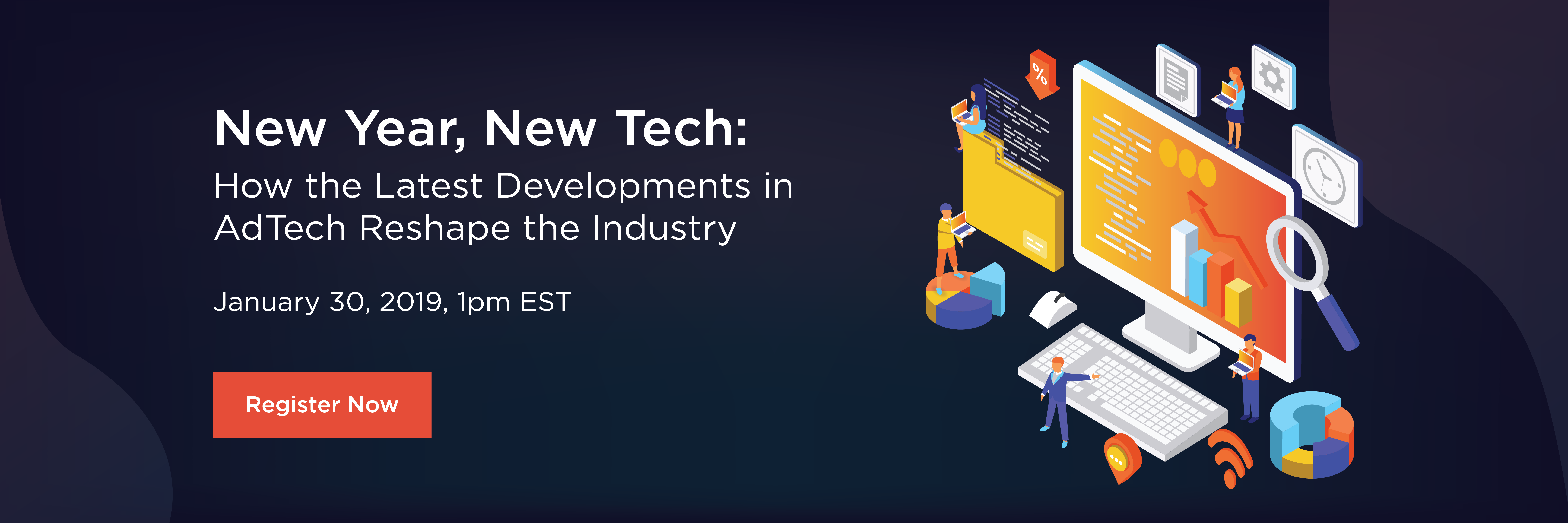 New Year, New Tech: How the Latest Developments in AdTech Reshape the Industry. January 30, 2019, 1PM EST